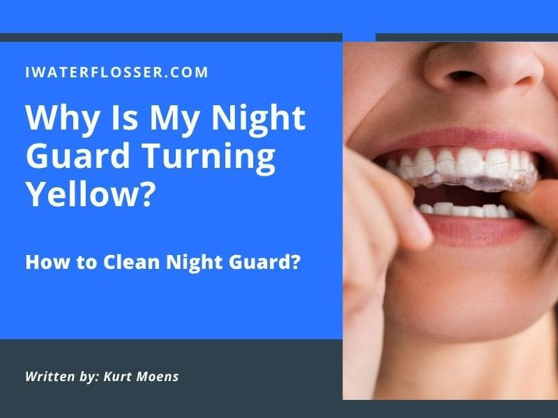 Why Is My Night Guard Turning Yellow- How to Clean Night Guard? 1